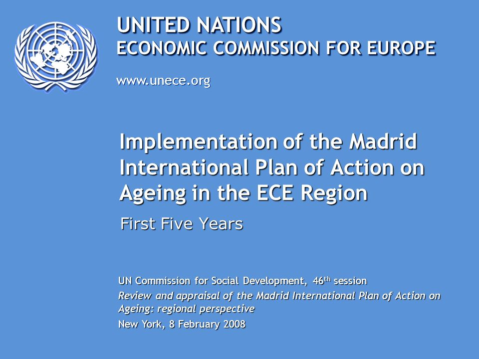 UNITED NATIONS www.unece.org ECONOMIC COMMISSION FOR EUROPE Implementation of the Madrid International Plan of Action on Ageing in the ECE Region Firs