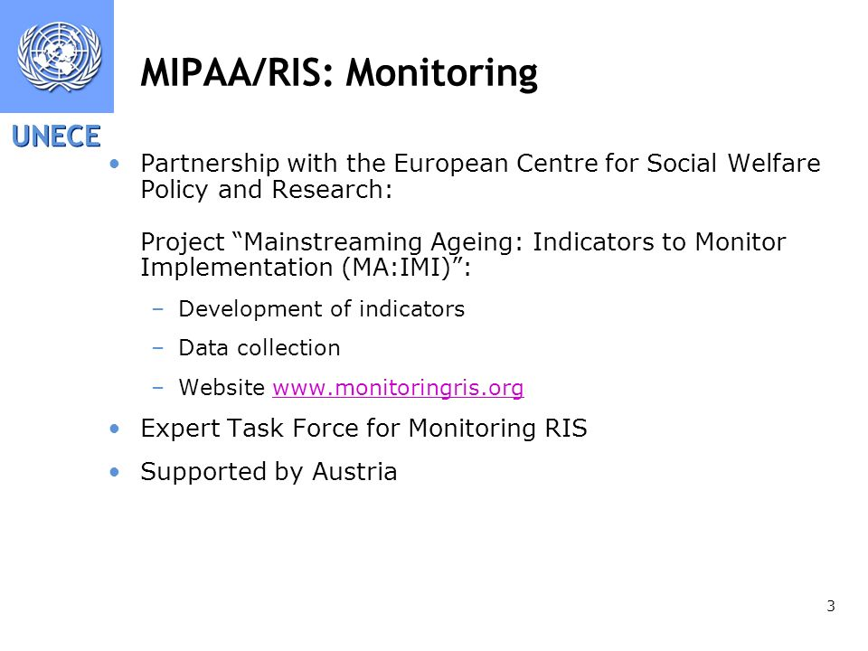 UNECE 3 MIPAA/RIS: Monitoring Partnership with the European Centre for Social Welfare Policy and Research: Project Mainstreaming Ageing: Indicators to