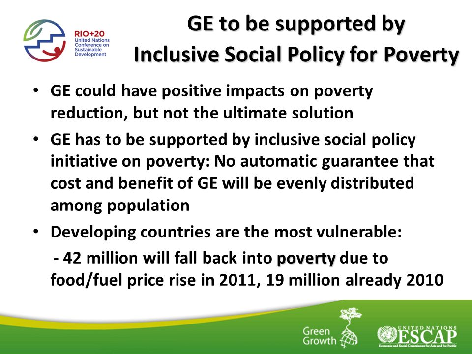 GE could have positive impacts on poverty reduction, but not the ultimate solution GE has to be supported by inclusive social policy initiative on pov