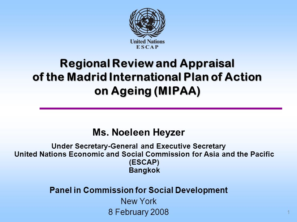 1 Regional Review and Appraisal of the Madrid International Plan of Action on Ageing (MIPAA) Ms.