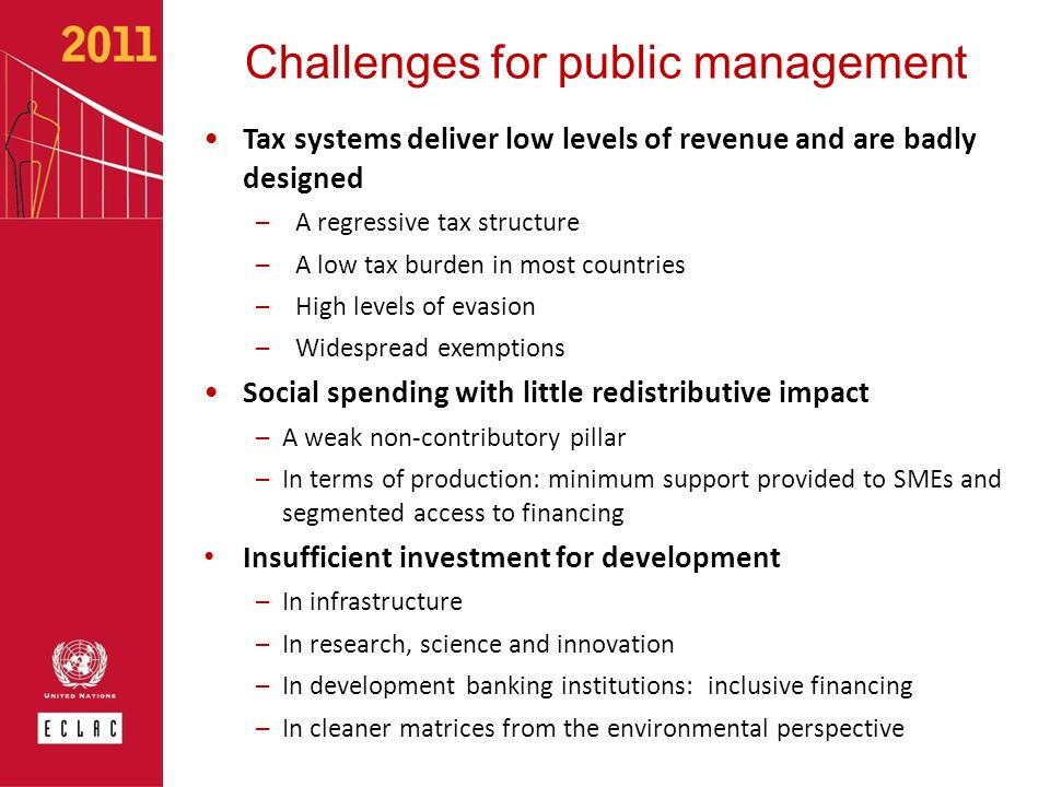 Challenges for public management Tax systems deliver low levels of revenue and are badly designed –A regressive tax structure –A low tax burden in mos