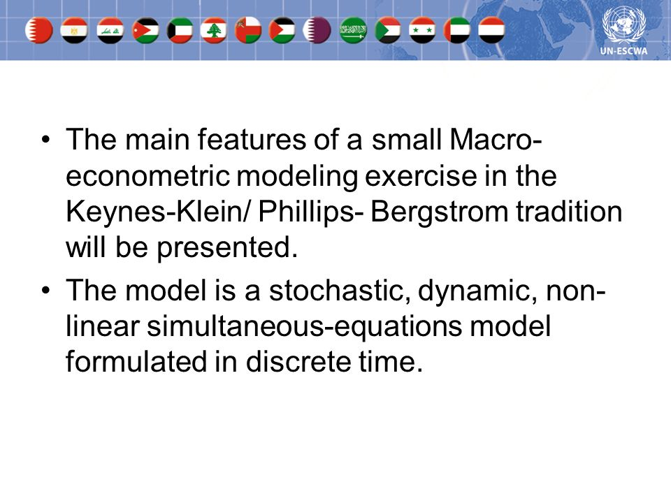 The main purpose of a Macro-econometric Model is to forecast : -Wealth/ Income/ GDP growth; -Employment; -Price/ Monetary developments; -Balance of Payments Developments; -Fiscal Sustainability Issues/ Public Debt Developments.