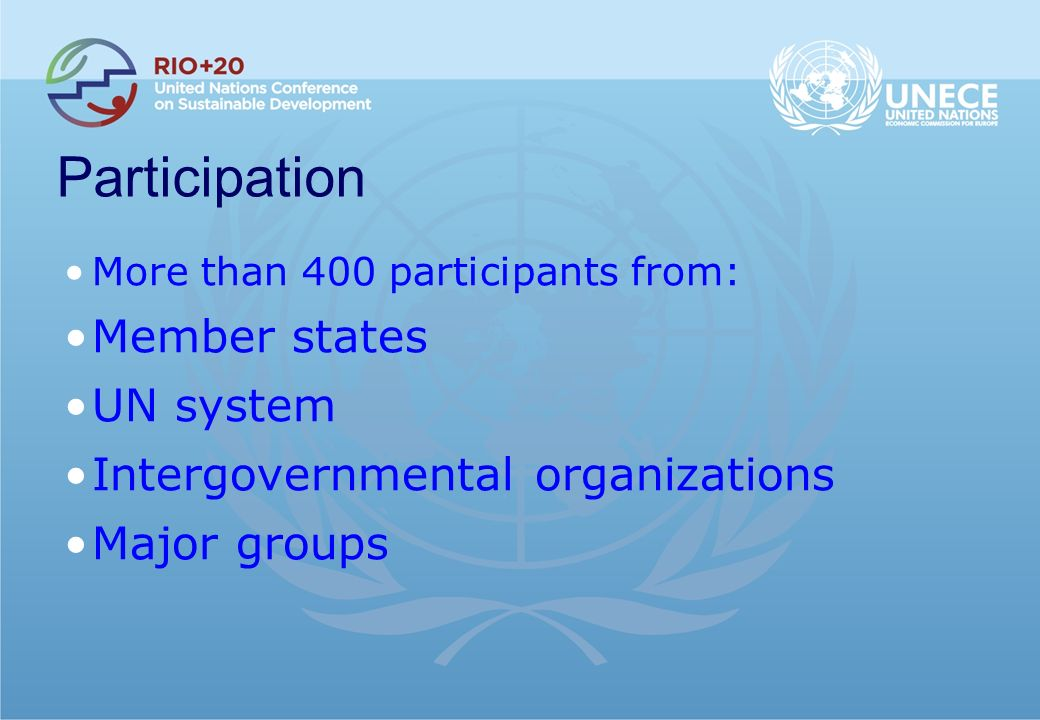Participation More than 400 participants from: Member states UN system Intergovernmental organizations Major groups