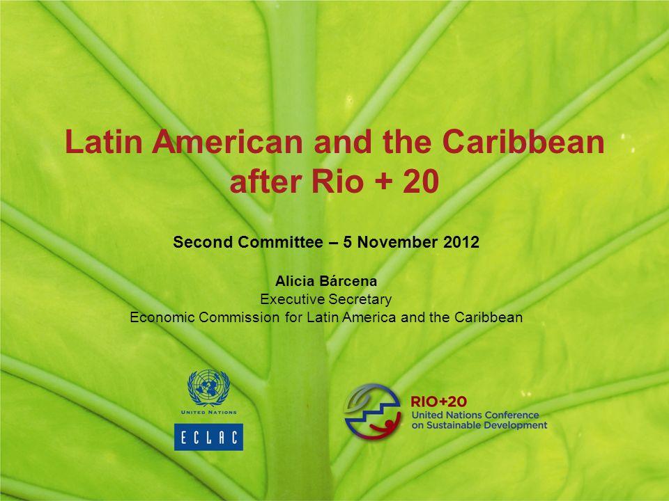 Second Committee – 5 November 2012 Alicia Bárcena Executive Secretary Economic Commission for Latin America and the Caribbean Latin American and the Caribbean after Rio + 20