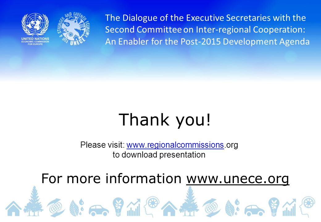 The Dialogue of the Executive Secretaries with the Second Committee on Inter-regional Cooperation: An Enabler for the Post-2015 Development Agenda Thank you.