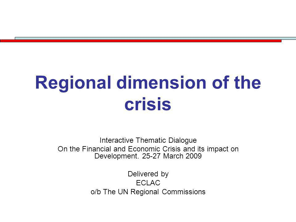 Regional dimension of the crisis Interactive Thematic Dialogue On the Financial and Economic Crisis and its impact on Development. 25-27 March 2009 De