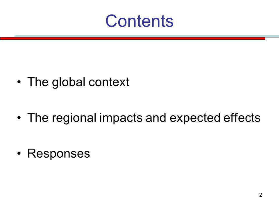 2 Contents The global context The regional impacts and expected effects Responses