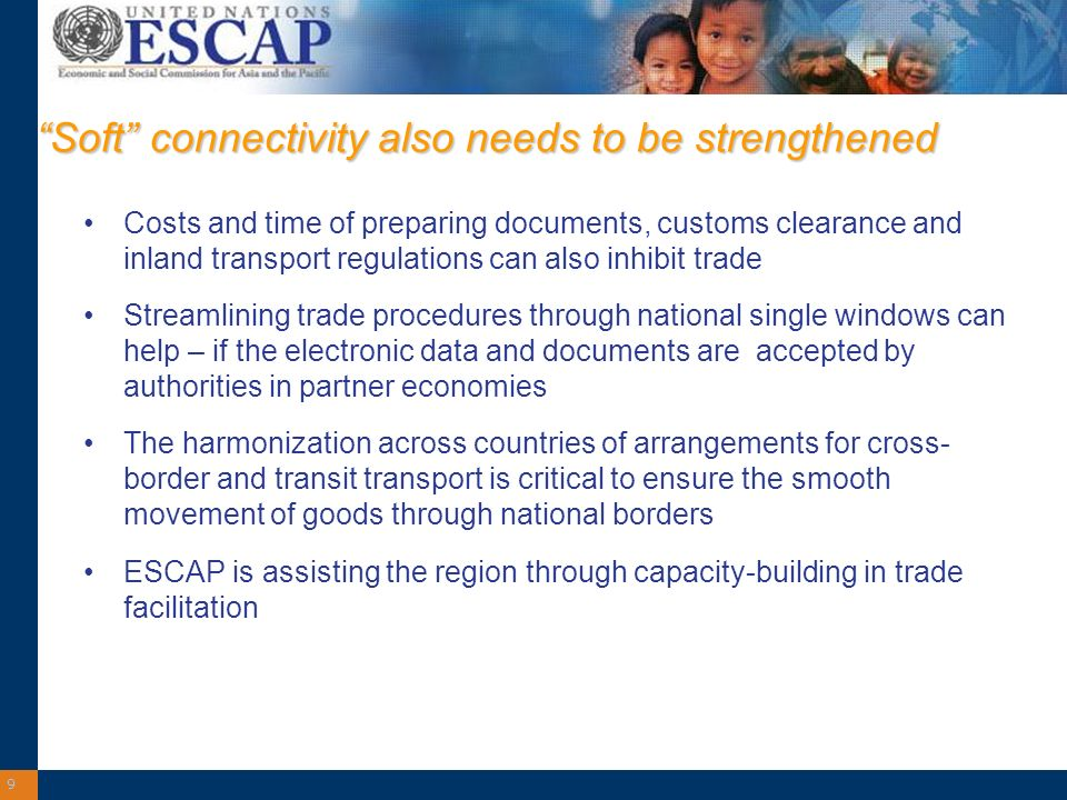 9 Soft connectivity also needs to be strengthened Costs and time of preparing documents, customs clearance and inland transport regulations can also i