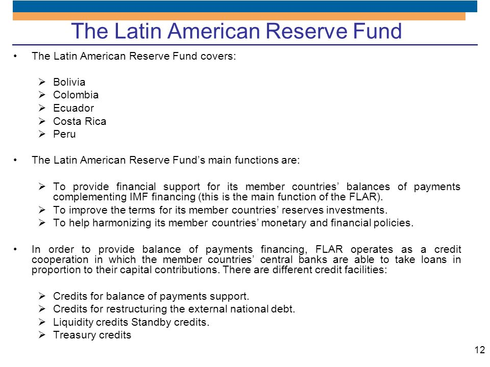 12 The Latin American Reserve Fund The Latin American Reserve Fund covers: Bolivia Colombia Ecuador Costa Rica Peru The Latin American Reserve Funds m