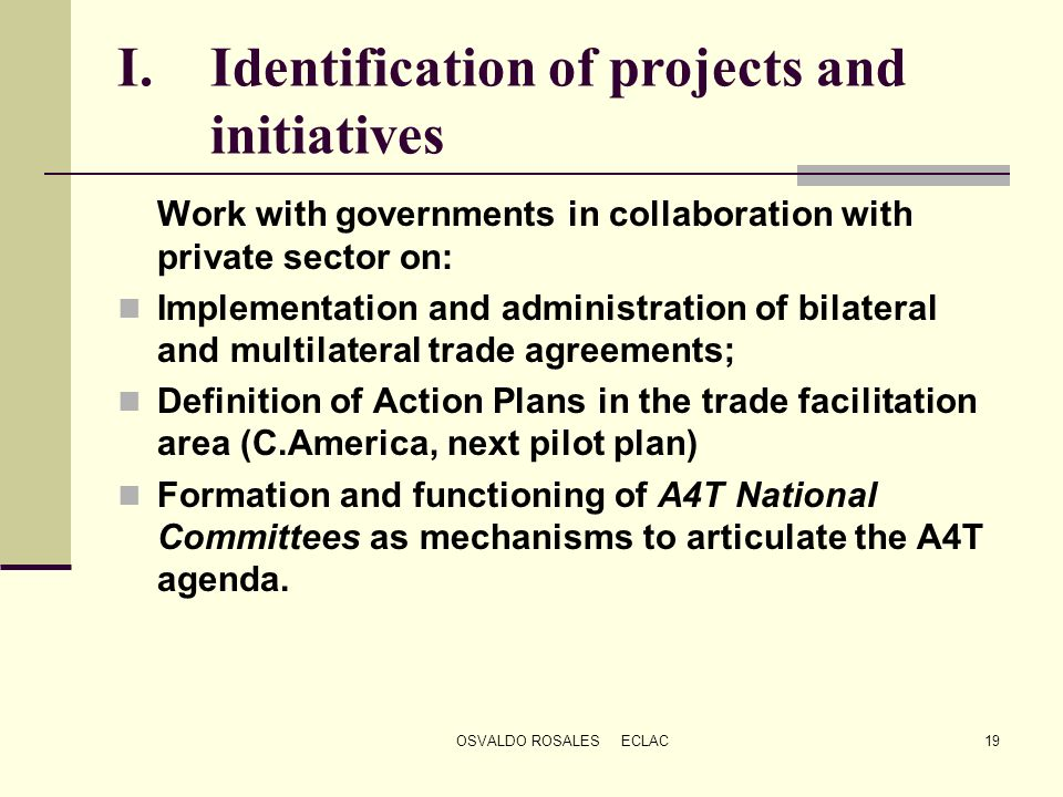 OSVALDO ROSALES ECLAC19 I.Identification of projects and initiatives Work with governments in collaboration with private sector on: Implementation and