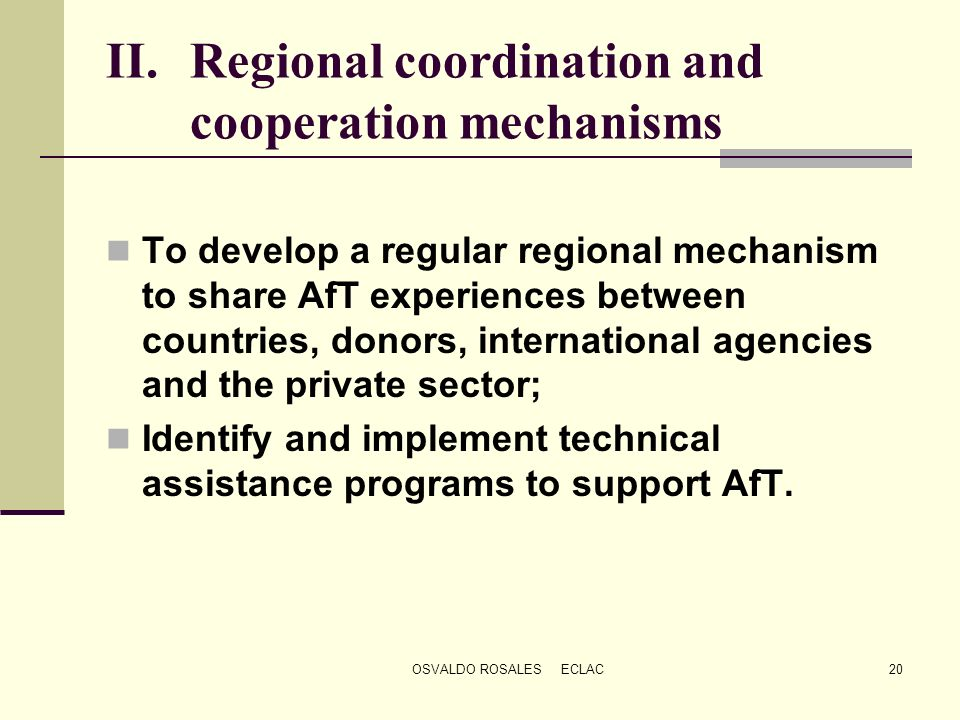 OSVALDO ROSALES ECLAC20 II.Regional coordination and cooperation mechanisms To develop a regular regional mechanism to share AfT experiences between c