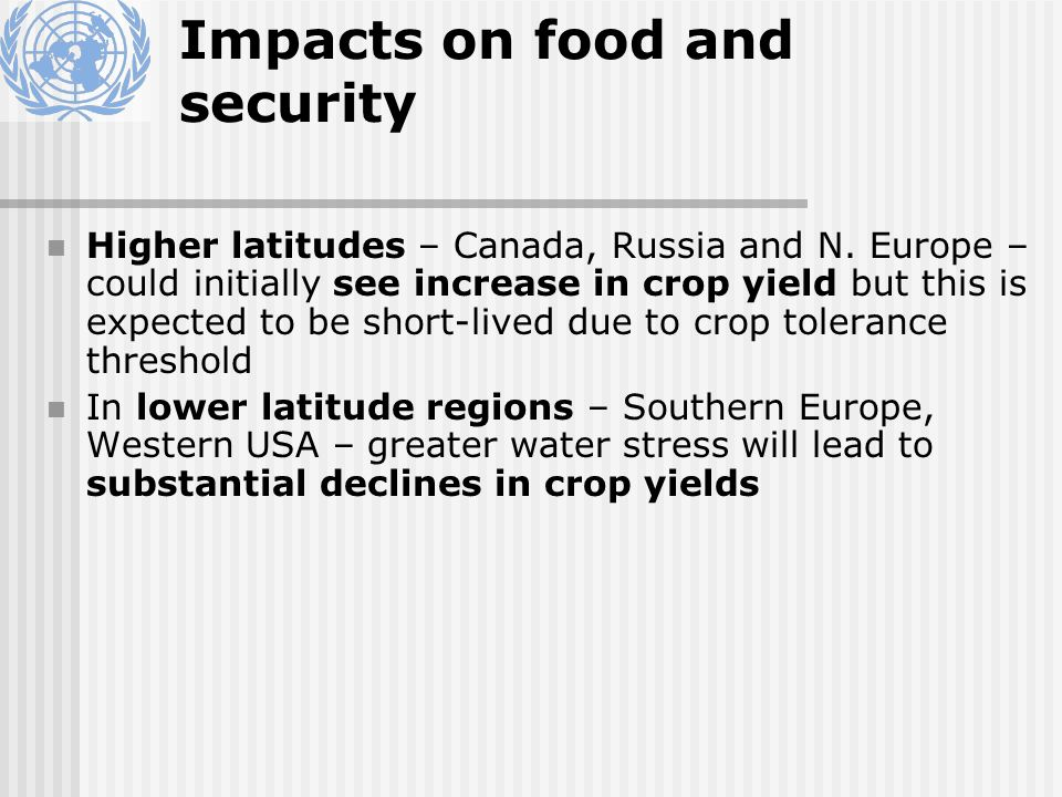 Impacts on food and security Higher latitudes – Canada, Russia and N.