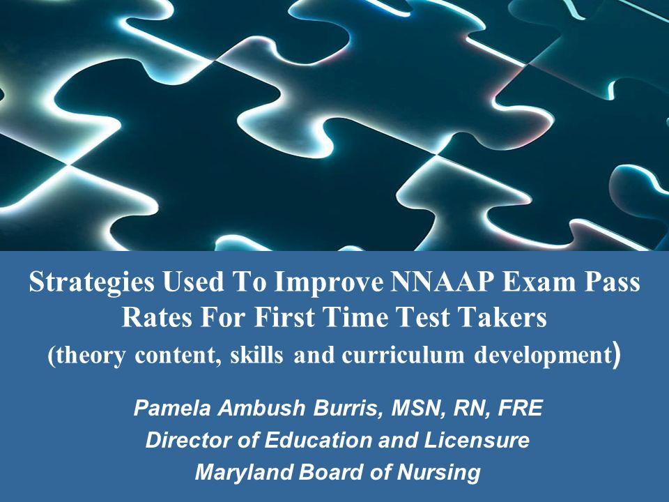 Strategies Used To Improve NNAAP Exam Pass Rates For First Time Test Takers (theory content, skills and curriculum development ) Pamela Ambush Burris,
