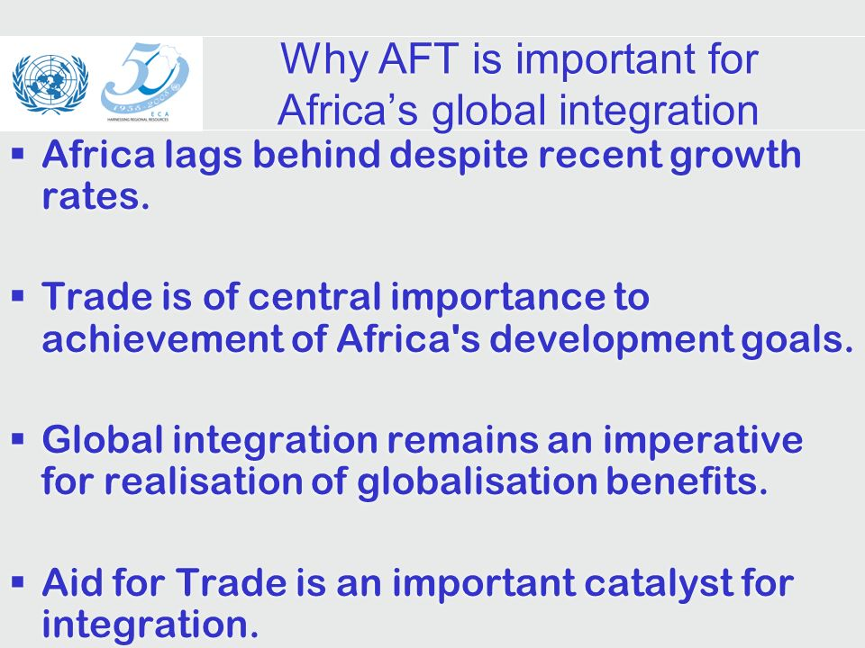 Why AFT is important for Africas global integration Africa lags behind despite recent growth rates.