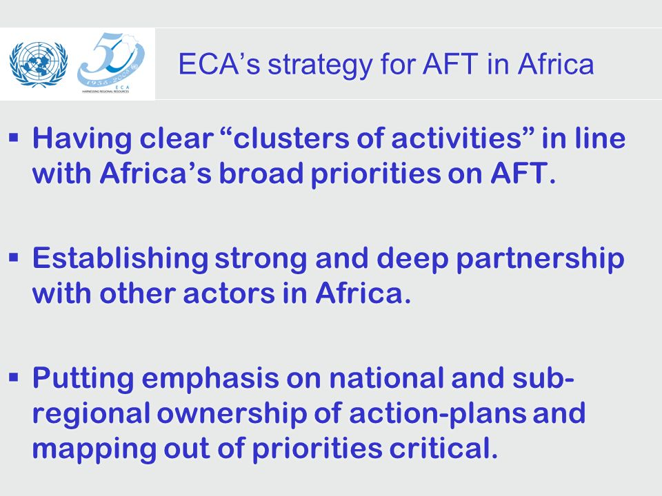 ECAs strategy for AFT in Africa Having clear clusters of activities in line with Africas broad priorities on AFT.