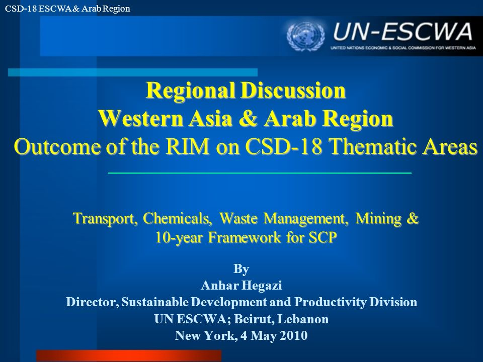 CSD-18 ESCWA & Arab Region Regional Discussion Western Asia & Arab Region Outcome of the RIM on CSD-18 Thematic Areas Transport, Chemicals, Waste Mana