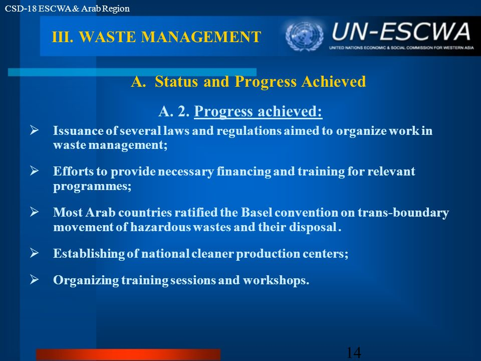 CSD-18 ESCWA & Arab Region 14 A. 2. Progress achieved: Issuance of several laws and regulations aimed to organize work in waste management; Efforts to