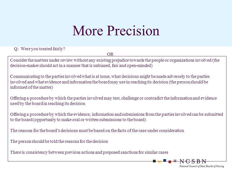 More Precision Q: Were you treated fairly.