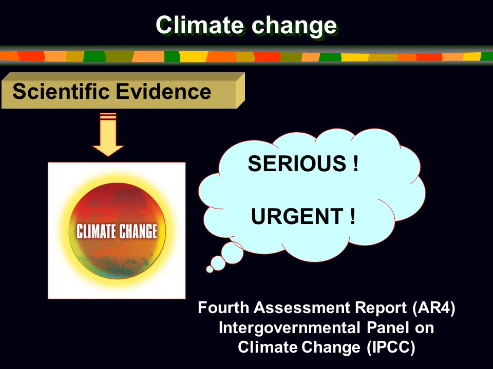 Climate change Scientific Evidence SERIOUS . URGENT .
