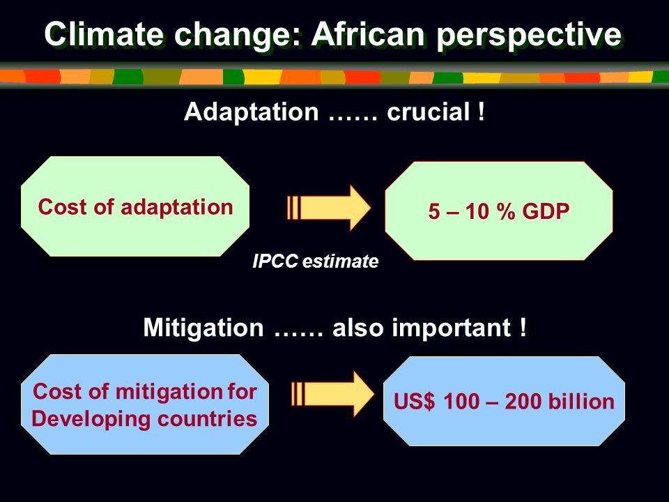 Climate change: African perspective Adaptation …… crucial .