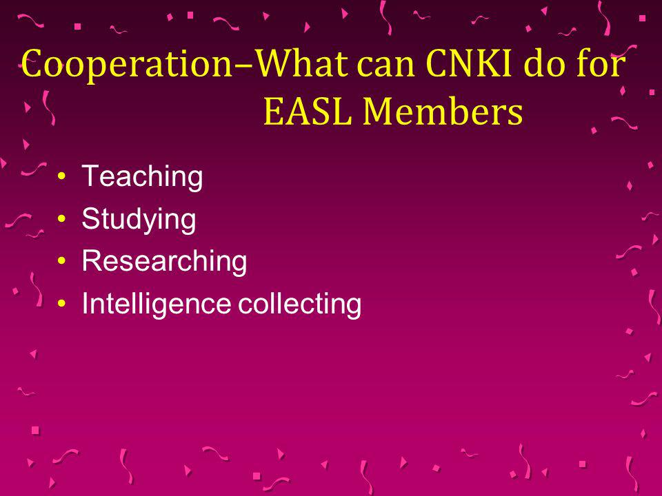 Cooperation–What can CNKI do for EASL Members Teaching Studying Researching Intelligence collecting