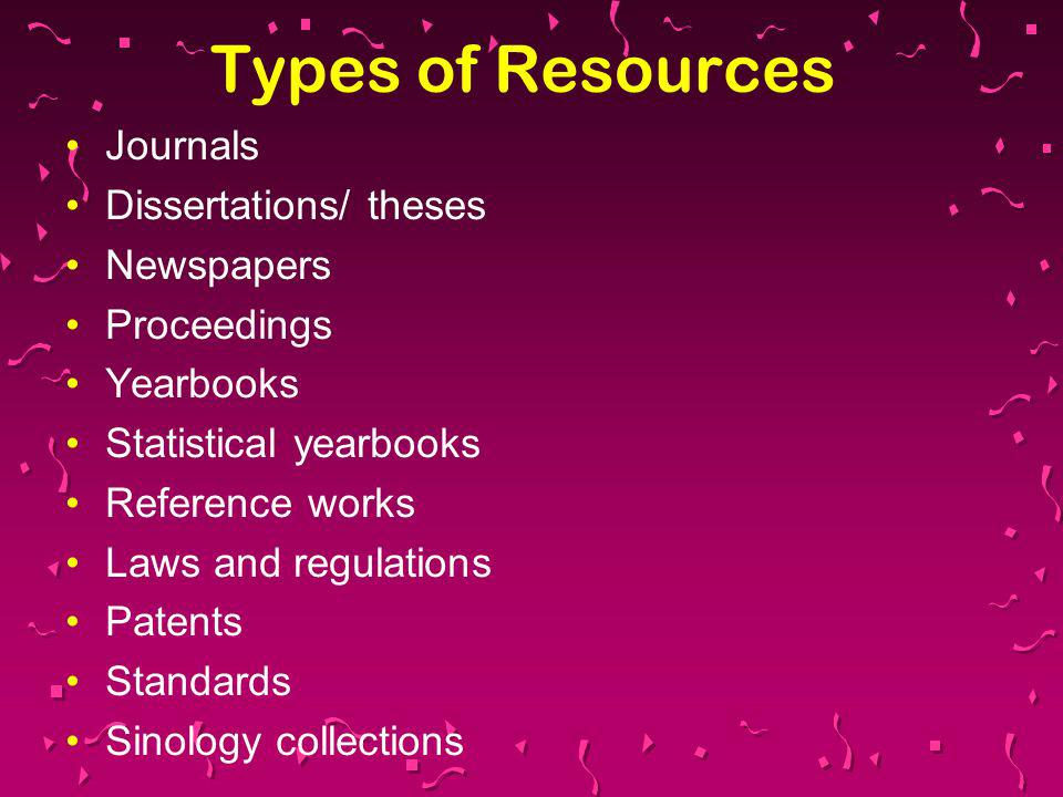 Types of Resources Journals Dissertations/ theses Newspapers Proceedings Yearbooks Statistical yearbooks Reference works Laws and regulations Patents Standards Sinology collections