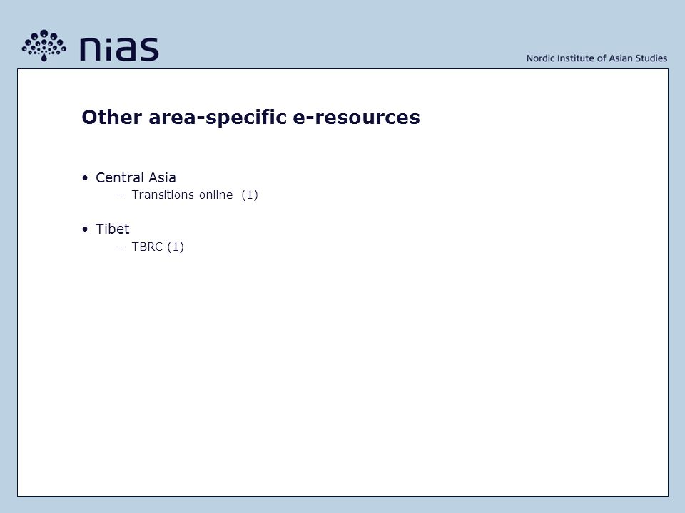 Other area-specific e-resources Central Asia –Transitions online (1) Tibet –TBRC (1)