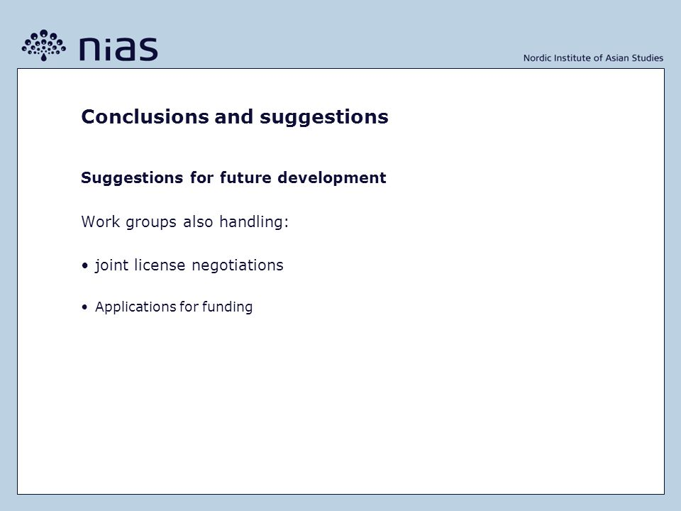 Conclusions and suggestions Suggestions for future development Work groups also handling: joint license negotiations Applications for funding