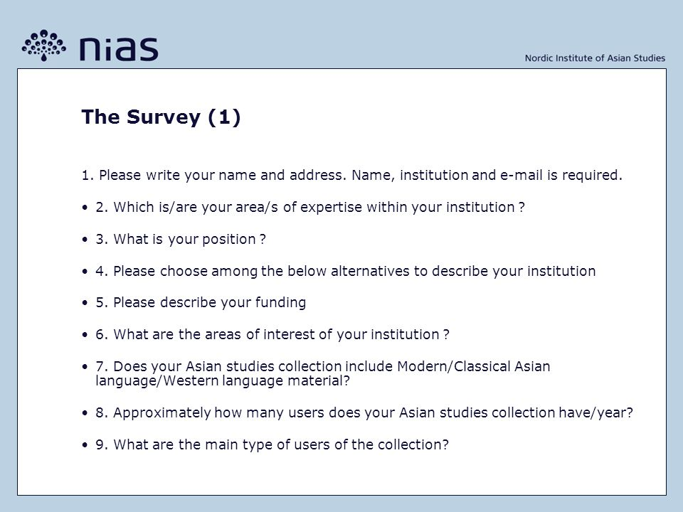 The Survey (1) 1. Please write your name and address. Name, institution and e-mail is required. 2. Which is/are your area/s of expertise within your i