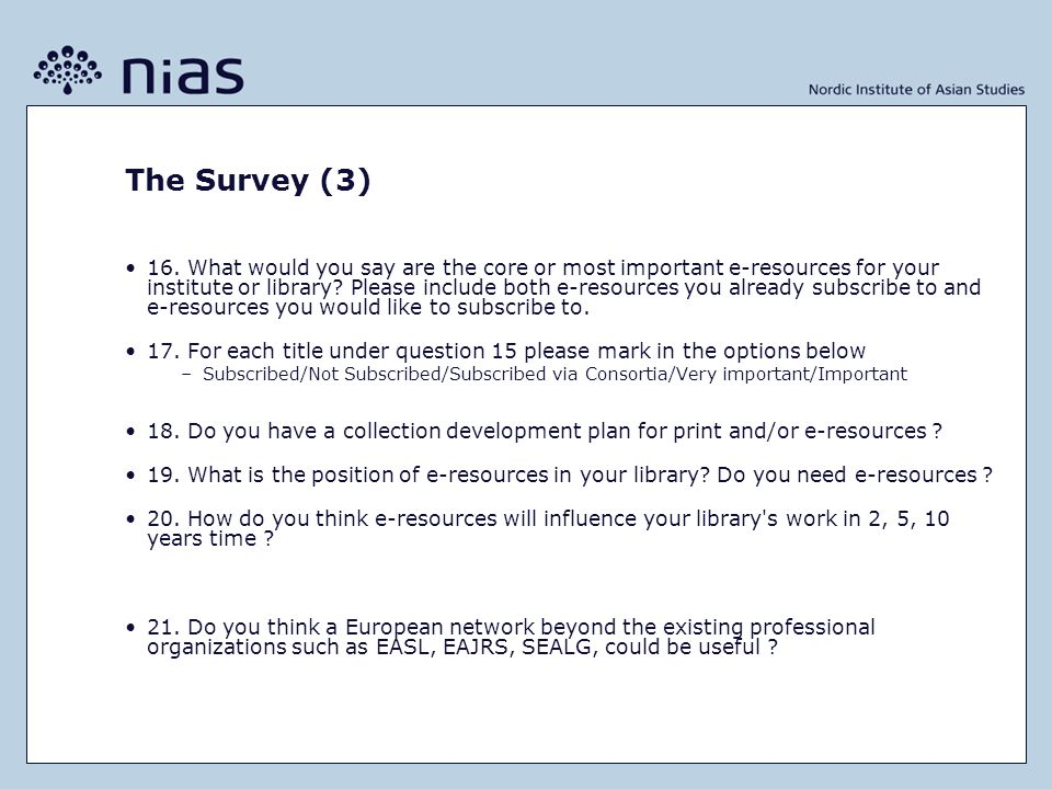The Survey (3) 16. What would you say are the core or most important e-resources for your institute or library? Please include both e-resources you al