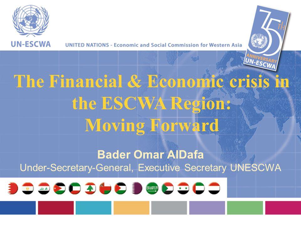 The Financial & Economic crisis in the ESCWA Region: Moving Forward Bader Omar AlDafa Under-Secretary-General, Executive Secretary UNESCWA