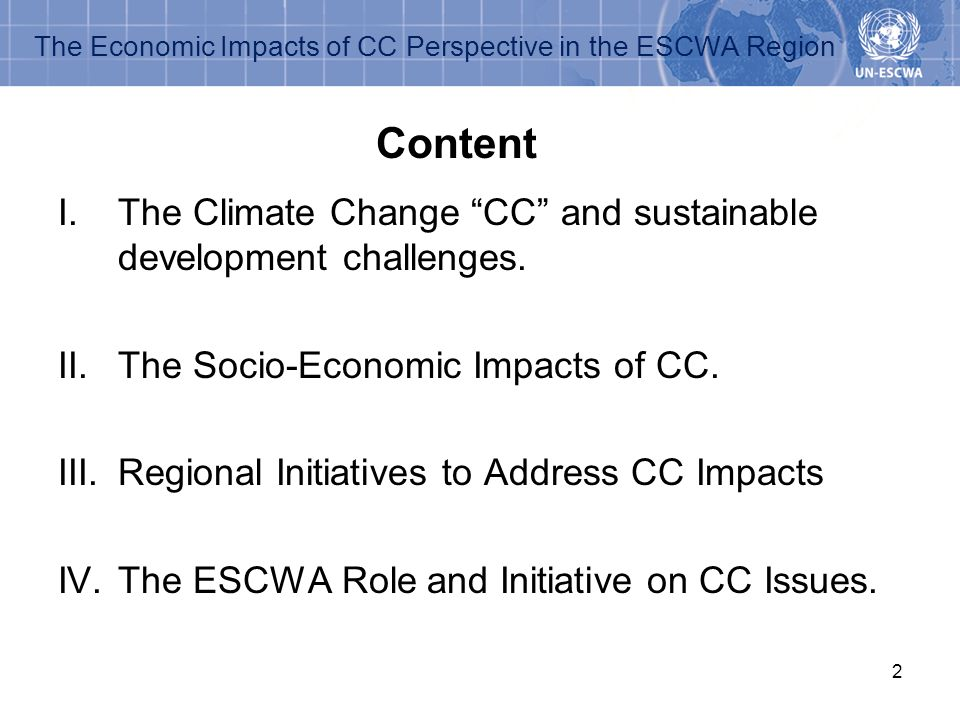 2 The Economic Impacts of CC Perspective in the ESCWA Region I.The Climate Change CC and sustainable development challenges. II.The Socio-Economic Imp