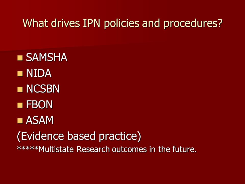What drives IPN policies and procedures.