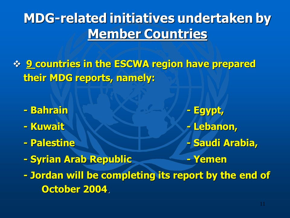 11 MDG-related initiatives undertaken by Member Countries 9 countries in the ESCWA region have prepared their MDG reports, namely: 9 countries in the
