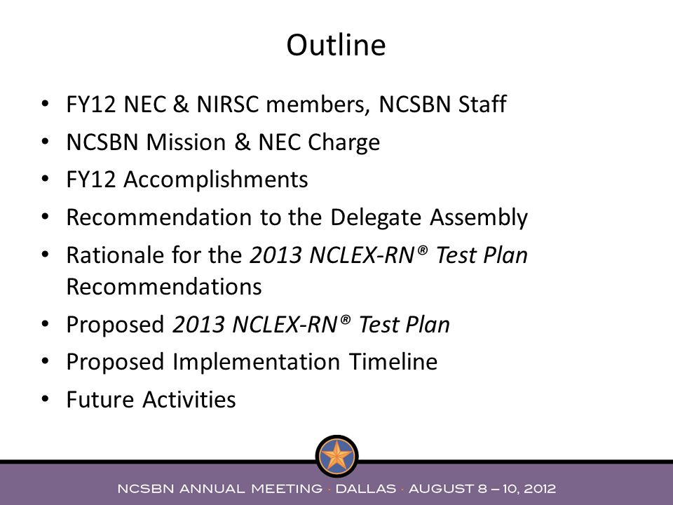 FY12 NEC & NIRSC members, NCSBN Staff NCSBN Mission & NEC Charge FY12 Accomplishments Recommendation to the Delegate Assembly Rationale for the 2013 N