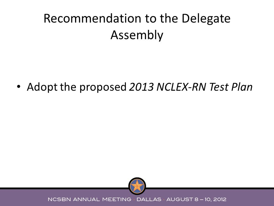 Adopt the proposed 2013 NCLEX-RN Test Plan Recommendation to the Delegate Assembly