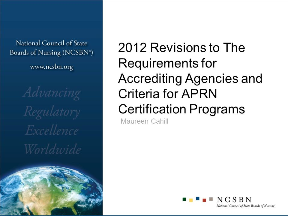 2012 Revisions to The Requirements for Accrediting Agencies and Criteria for APRN Certification Programs Maureen Cahill