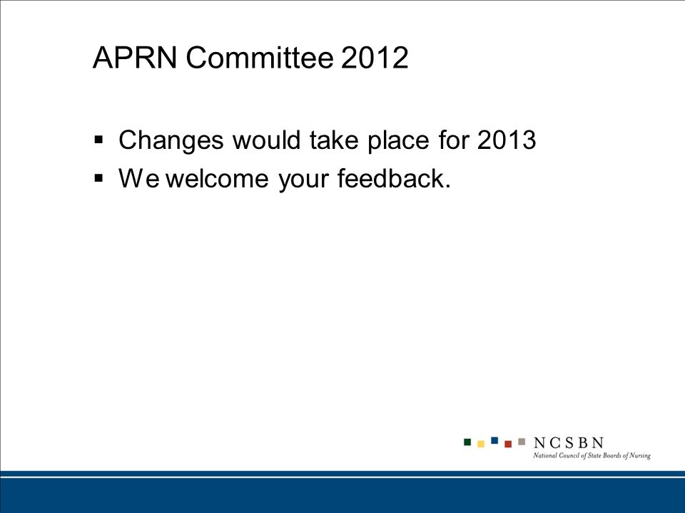 APRN Committee 2012 Changes would take place for 2013 We welcome your feedback.