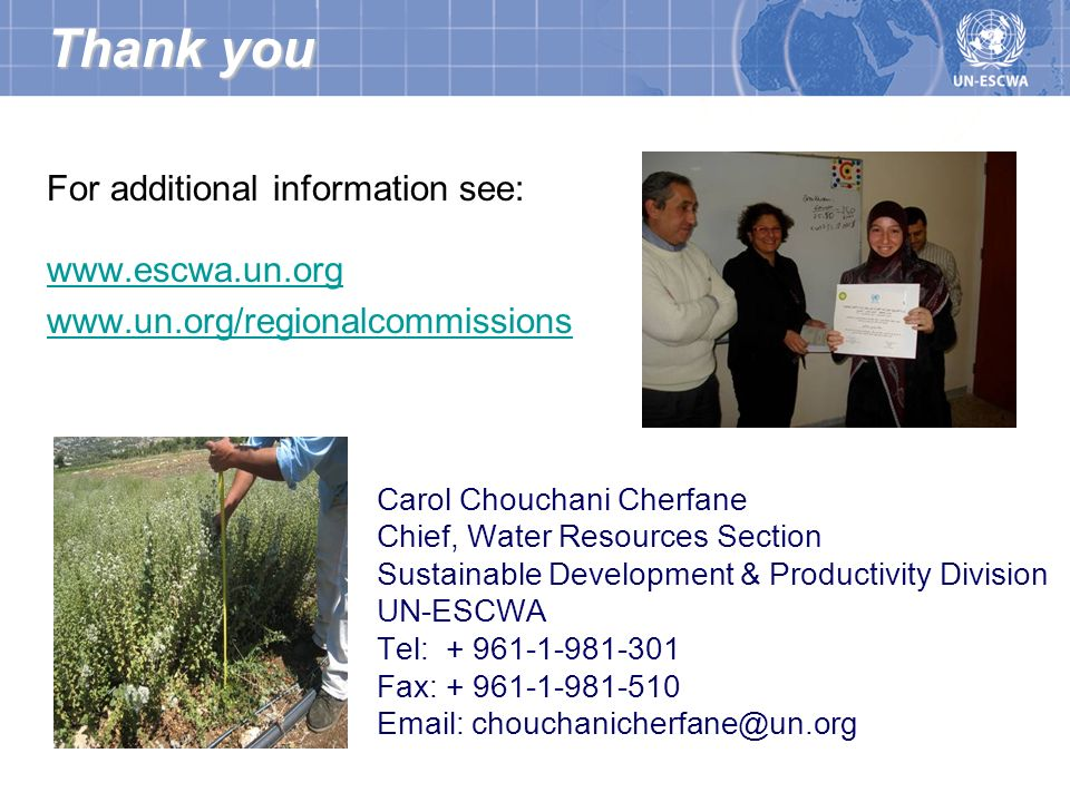 Thank you For additional information see: www.escwa.un.org www.un.org/regionalcommissions Carol Chouchani Cherfane Chief, Water Resources Section Sust