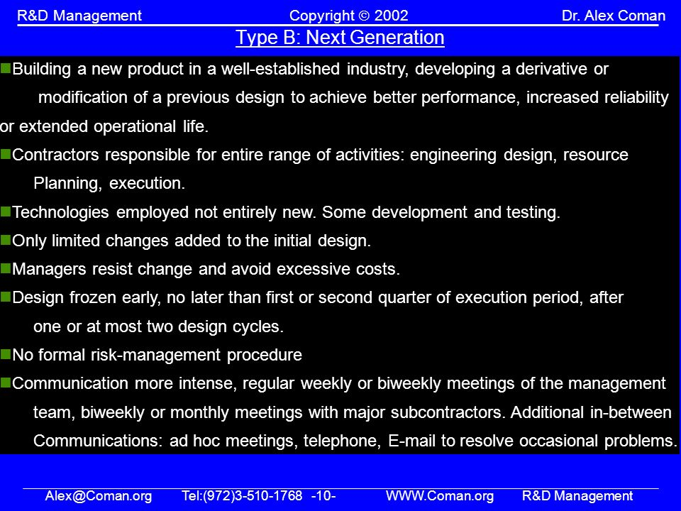 Alex@Coman.orgTel:(972)3-510-1768 -10- WWW.Coman.orgR&D Management R&D ManagementCopyright 2002Dr. Alex Coman Type B: Next Generation Building a new p