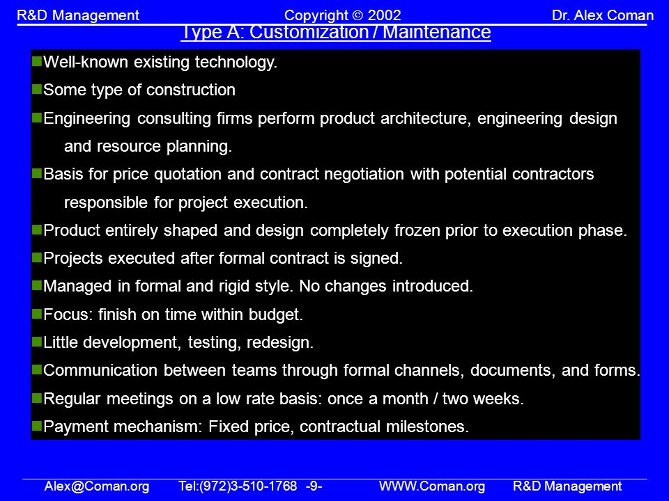 Alex@Coman.orgTel:(972)3-510-1768 -9- WWW.Coman.orgR&D Management R&D ManagementCopyright 2002Dr. Alex Coman Type A: Customization / Maintenance Well-