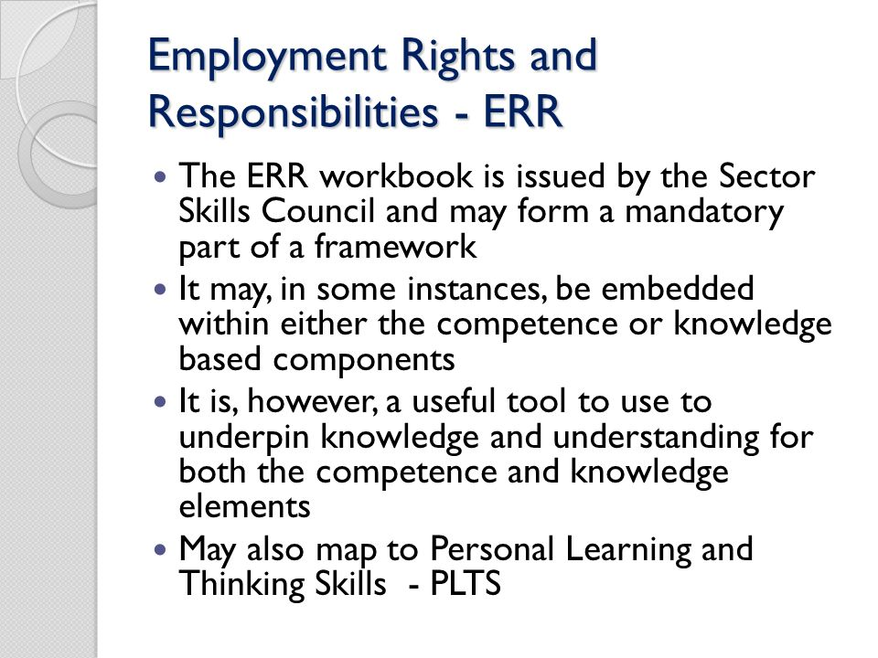 Employment Rights and Responsibilities - ERR The ERR workbook is issued by the Sector Skills Council and may form a mandatory part of a framework It m