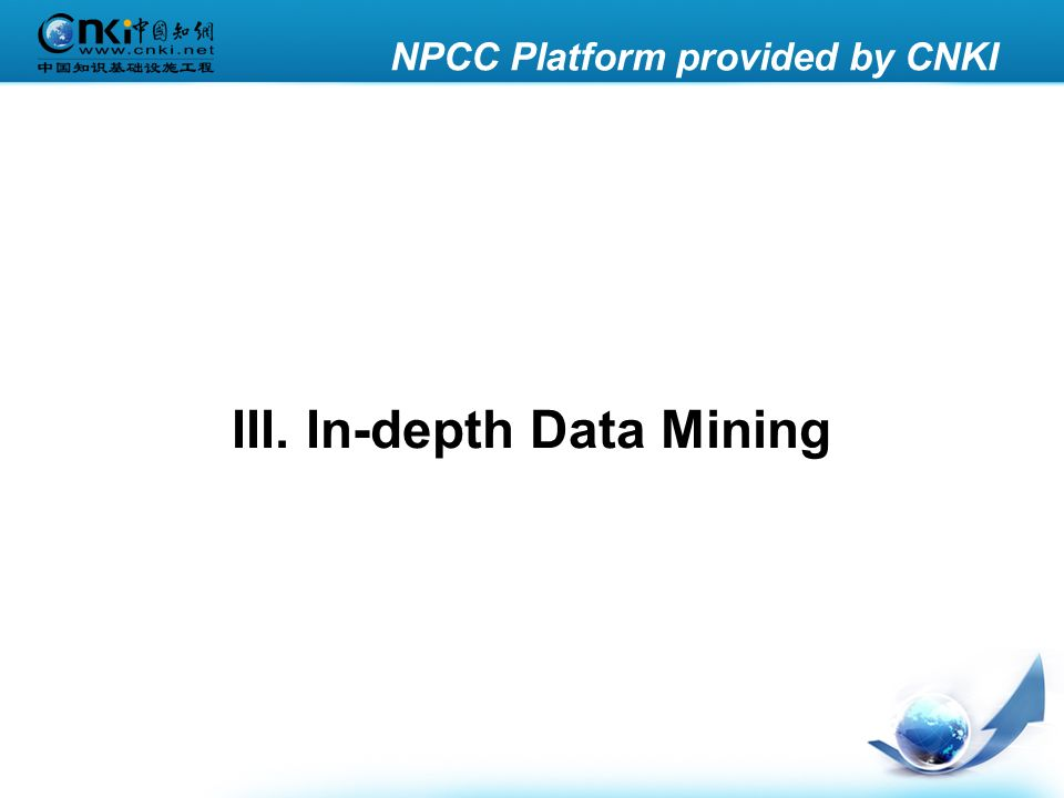 NPCC Platform provided by CNKI III. In-depth Data Mining