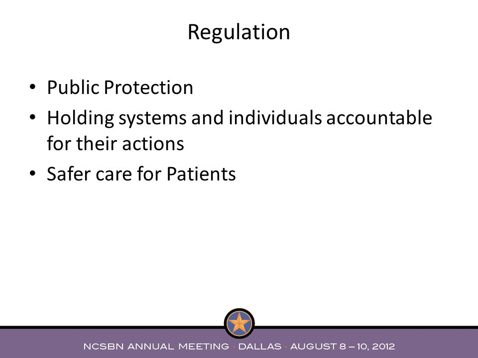 Regulation Public Protection Holding systems and individuals accountable for their actions Safer care for Patients
