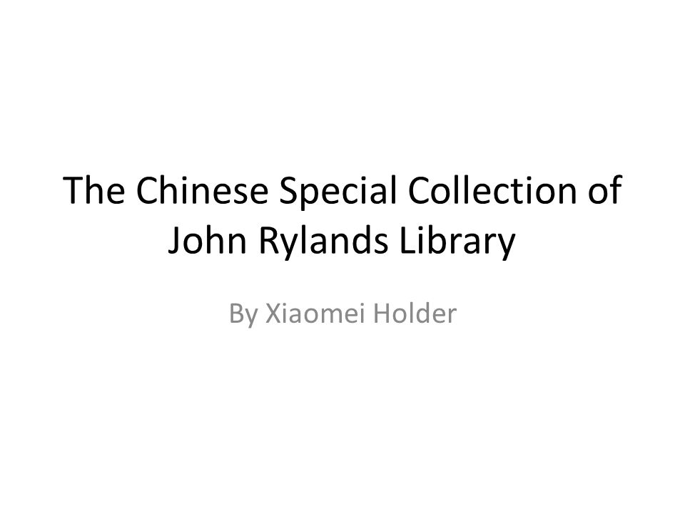 The Chinese Special Collection of John Rylands Library By Xiaomei Holder