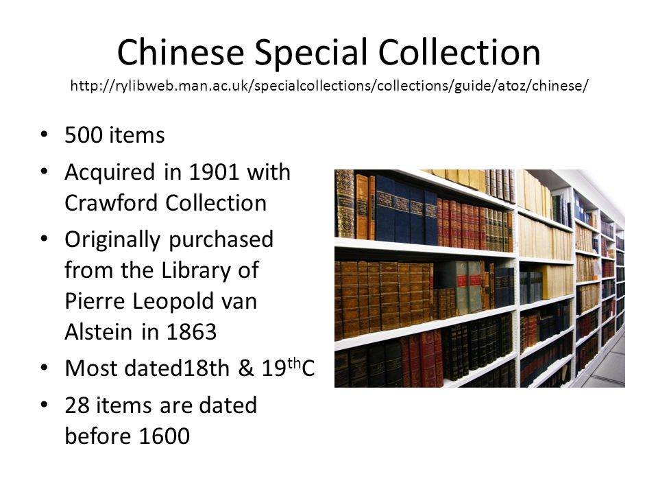 Chinese Special Collection http://rylibweb.man.ac.uk/specialcollections/collections/guide/atoz/chinese/ 500 items Acquired in 1901 with Crawford Colle