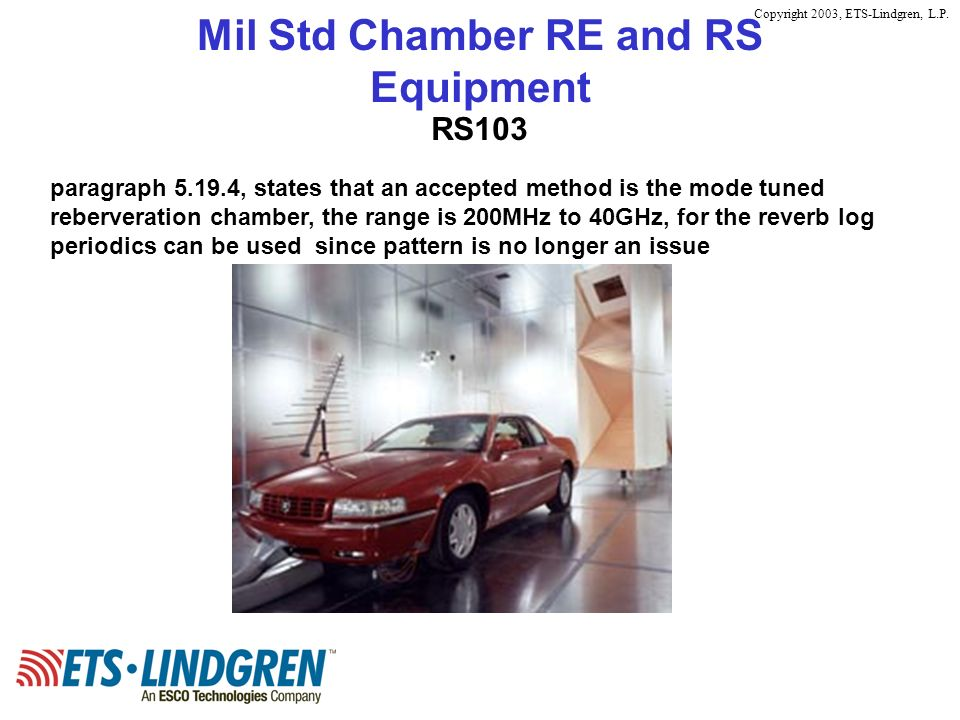 Copyright 2003, ETS-Lindgren, L.P. Mil Std Chamber RE and RS Equipment RS103 paragraph 5.19.4, states that an accepted method is the mode tuned reberv