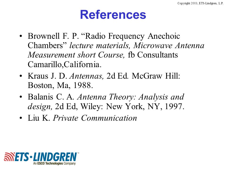 Copyright 2003, ETS-Lindgren, L.P. References Brownell F. P. Radio Frequency Anechoic Chambers lecture materials, Microwave Antenna Measurement short