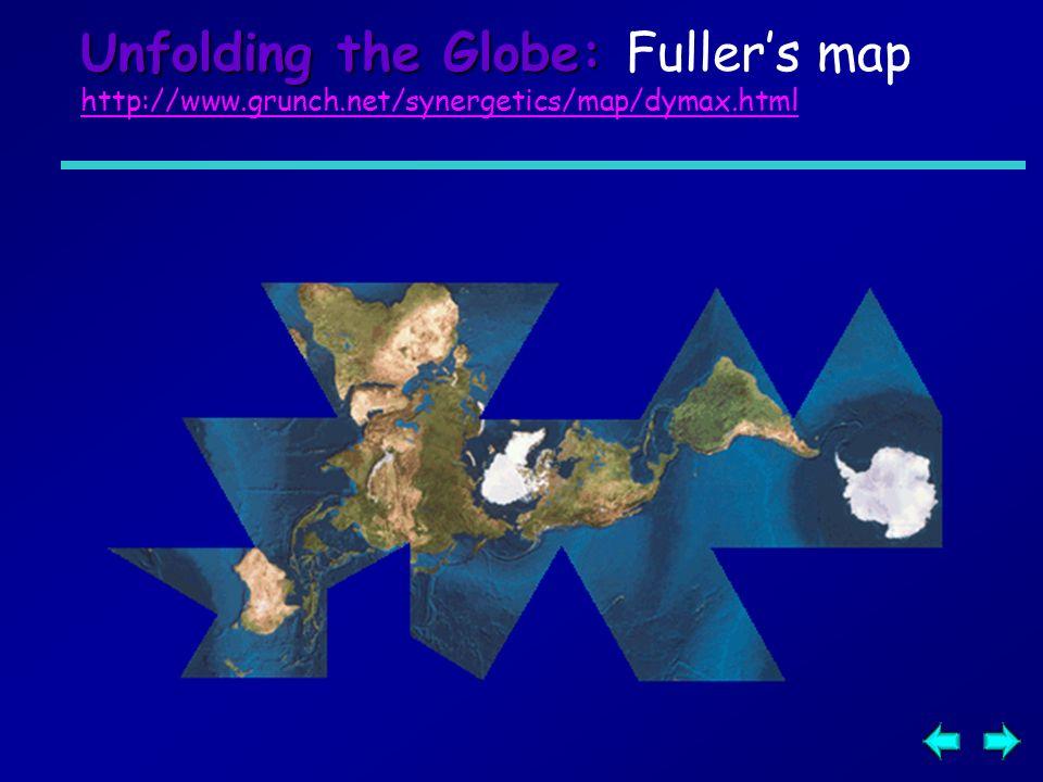 Unfolding the Globe: Unfolding the Globe: Fullers map http://www.grunch.net/synergetics/map/dymax.html http://www.grunch.net/synergetics/map/dymax.htm
