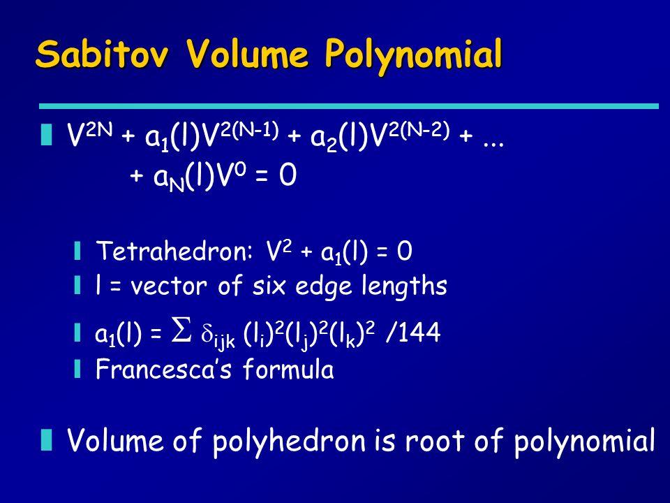 Sabitov Volume Polynomial zV 2N + a 1 (l)V 2(N-1) + a 2 (l)V 2(N-2) +... + a N (l)V 0 = 0 yTetrahedron: V 2 + a 1 (l) = 0 yl = vector of six edge leng
